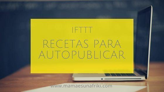 IFTTT: recetas para autopublicar un post en redes sociales