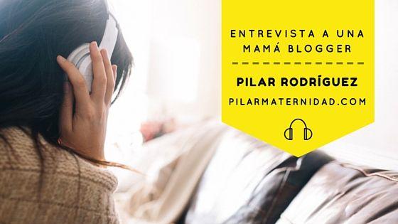 Entrevista a una mamá blogger Pilar