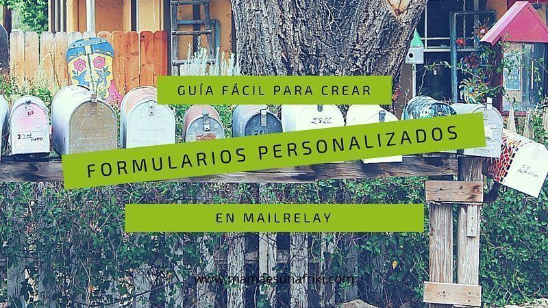 Guía fácil para crear formularios personalizados en Mailrelay