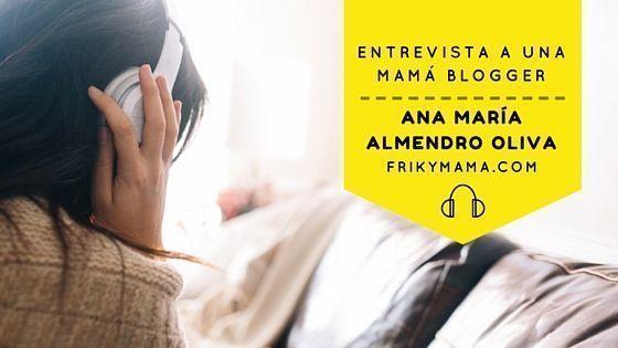 Entrevista a una mamá blogger: Ana María Almendro Oliva de Frikymama