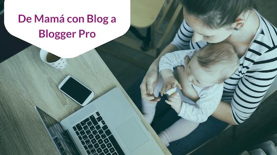 De Mamá Con Blog A Blogger Pro – Oferta