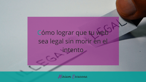 Cómo lograr que tu web sea legal sin morir en el intento