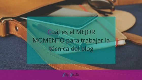 ¿Cuál es el mejor momento para trabajar la técnica del blog?