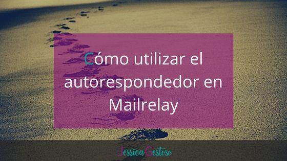 Cómo configurar el autorespondedor de Mailrelay