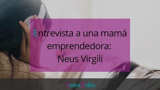 Entrevista a una mamá emprendedora: Neus Virgili