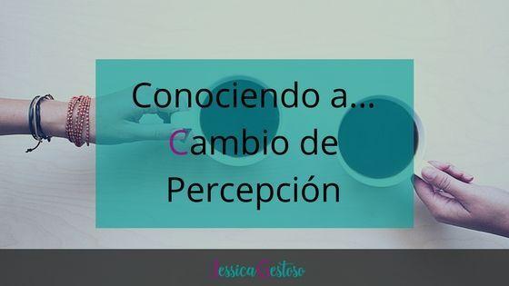 Conociendo a… Cambio de Percepción