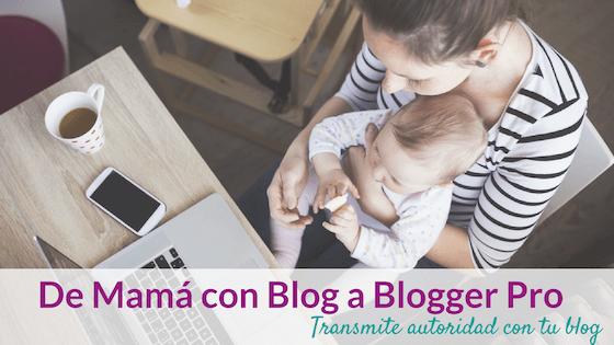 De Mamá Con Blog A Blogger Pro
