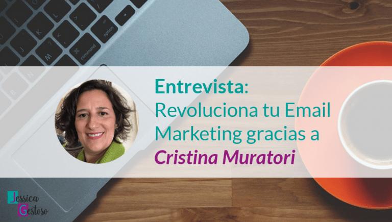 Entrevista: Revoluciona tu Email Marketing gracias a Cristina Muratori