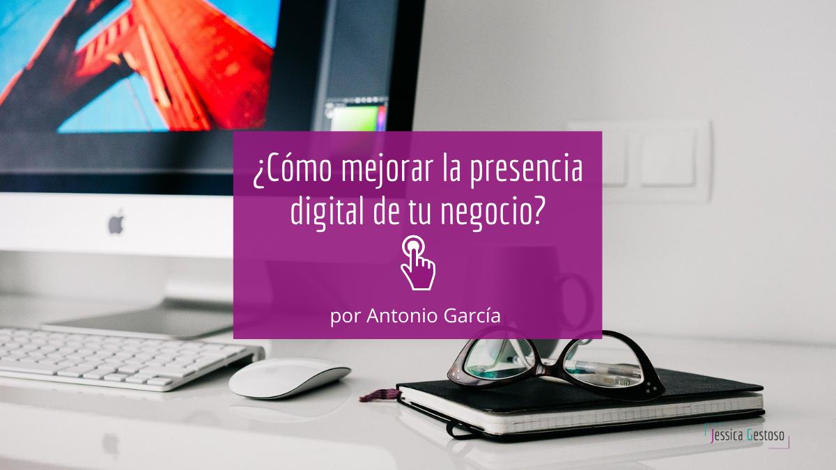 ¿Cómo mejorar la presencia digital de tu negocio?